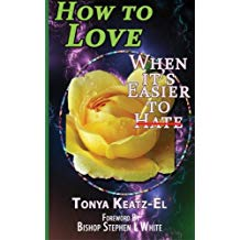 How to Love When it's Easier to Hate by Rev Tonya Keatz EL