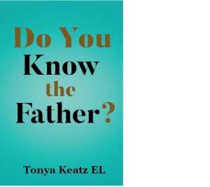 Do You Know the Father? New book by Tonya Keatz EL - Coming Summer 2020